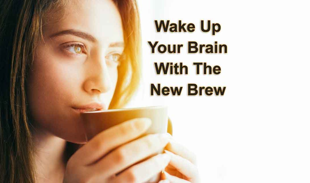 Change Your Brain, To Change Your Life, With A New Daily Brew